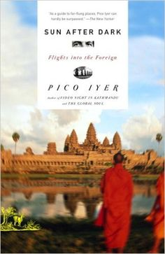 Sun After Dark: Flights Into the Foreign: Pico Iyer: 9781400031030: Amazon.com: Books
