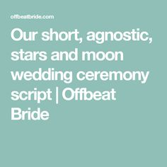 Our short, agnostic, stars and moon wedding ceremony script | Offbeat Bride