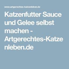 Katzenfutter Sauce und Gelee selbst machen - Artgerechtes-Katzenleben.de