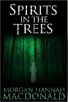 Amazon.com: SPIRITS IN THE TREES (The Spirits Trilogy Book 1) eBook: Morgan Hannah MacDonald: Kindle Store