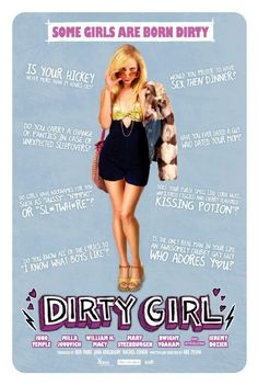 Dirty Girl. One of the greatest movies ever.