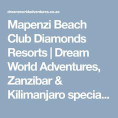 Mapenzi Beach Club Diamonds Resorts | Dream World Adventures, Zanzibar & Kilimanjaro specialist Kilimanjaro, Beach Club, Resorts, Diamonds, Adventure, World, The World, Vacation Resorts, Diamond