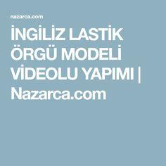 İNGİLİZ LASTİK ÖRGÜ MODELİ VİDEOLU YAPIMI | Nazarca.com