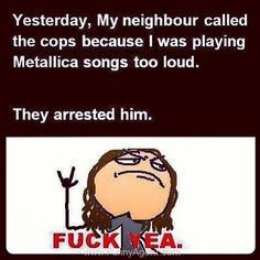 Funny Agent - Listen to Metallica...You won get arested