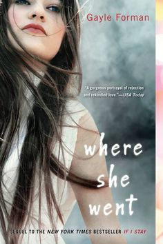 Where She Went (Sequel to If I Stay) by Gale Forman (Adam wins alllll of the awards.)