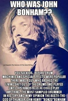 Certainly one of the best ever! Between him, Robert Plant, and Jimmy Page. It can't really get much better as far as rock goes! Jimmy Page, Music Love, Rock Music, Kids Music, Hard Rock, Rock N Roll, Robert Plant Led Zeppelin, John Bonham, Blues