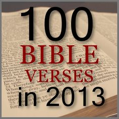 ~ Learn 100 Bible Verses in 2013--very excited to do this! ~