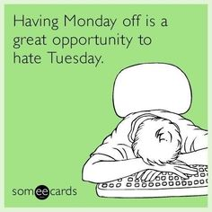 Free and Funny Cry For Help Ecard: Having Monday off is a great opportunity to hate Tuesday. Create and send your own custom Cry For Help ecard. Tuesday Humor, Monday Humor, Saturday Humor, Job Humor, Life Humor, Funny Humor, Humor Humour, Funny Puns, Funny Love