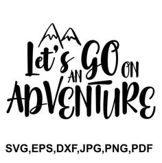 Let's go on an adventure SVG file - blessed cricut file - printable and cut design SVG, eps, dxf, pn Cricut Svg Files Free, Vinyl Projects, Cnc Projects, Spirit Shirts, Baby Svg, Cricut Creations, Lake Life, Embroidery Files, Cricut Design