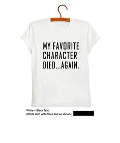 467b07d9 Items similar to My favorite character died again T-Shirt Funny TShirt  Tumblr Saying Shirts Womens Mens Graphic Tee Grunge Dope Teen Fashion  Statement Tee ...