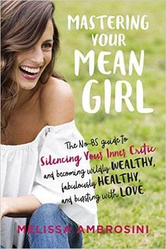 Mastering Your Mean Girl: The No-BS Guide to Silencing Your Inner Critic and Becoming Wildly Wealthy, Fabulously Healthy, and Bursting with Love by Integrative Nutrition Graduate Melissa Ambrosini ~ Self Help, Self Care Best Inspirational Books, Motivational Books, Religious Books, Personal Development Books, Thing 1, Up Book, Book Girl, You Meant, Mean Girls