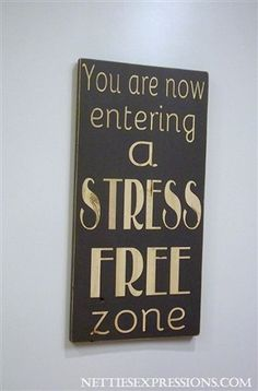 Netties Expressions - Custom Order Wood Sign - You are now entering a stress free zone