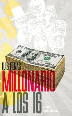 'Millonario a los 16', por Luis Penas. Una historia divertida, una lección que nunca olvidarás. Millonario a los 16…con memes despertará en ti el millonario que llevas dentro. Cada lección explicada con divertidos memes te mostrarán el camino para forrarte de dinero desde muy joven. Consíguelo en Amazon: http://amzn.to/1lQr2cM