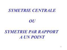 SYMETRIE CENTRALE OU SYMETRIE PAR RAPPORT A UN POINT.>