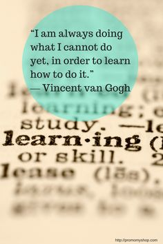 """""""I am always doing what I cannot do yet, in order to learn how to do it."""""""