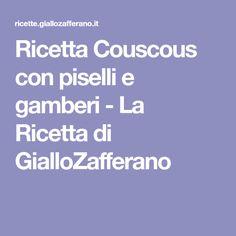 Ricetta Couscous con piselli e gamberi - La Ricetta di GialloZafferano