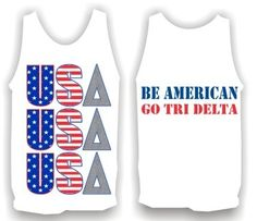Tri Delta USA Tanks- Be American , Go....Fill in your sorority name :) LOVING this design!!! Red, white, and blue!