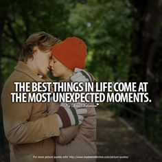 The best things in life come at the most unexpected moments. #quotes
