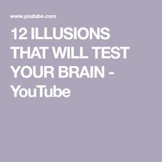 12 ILLUSIONS THAT WILL TEST YOUR BRAIN - YouTube