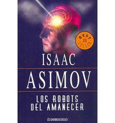 Los Robots Del Amanecer/ The Robots of Dawn : Isaac Asimov, Maria Teresa Segur, Hernan Sabate : 9788497599559