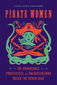Pirate Women The Princesses, Prostitutes, and Privateers Who Ruled the Seven Seas -- Womens History / Strong Women / Books about Women