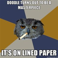 Art Student Owl - doodle turns out to be a masterpiece it's on lined paper