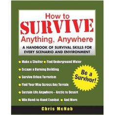 How to Survive Anything, Anywhere: A Handbook of Survival Skills for Every Scenario and Environment: Chris McNab: 0639785803249: Amazon.com: Books