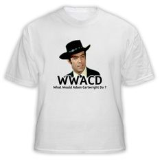 This made me laugh entirely too much...I would wear this!  Adam was the BEST Cartwright!