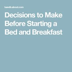 Decisions to Make Before Starting a Bed and Breakfast