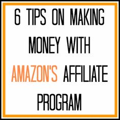 6 Tips on Making Money With Amazon's Affiliate Program #blogging