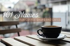 An extensive list of possible and creative names for a cafe or coffee shop, ideal for a first-time business owner, with a few punny jokes.