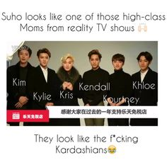 Keeping Up with The Exo's. Wait, since Suho's surname is Kim-would it be Keeping Up with the Kims? Lol