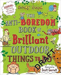 The Anti-boredom Book of Brilliant Outdoor Things To Do: Amazon.co.uk: Andy Seed: 9781408870099: Books