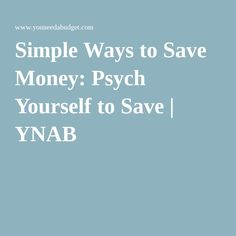 Simple Ways to Save Money: Psych Yourself to Save | YNAB