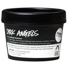 Dark Angels (tried it like it for every other day exfoliant -- a bit harsh for everyday - I have combination/dry skin)