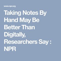 Taking Notes By Hand May Be Better Than Digitally, Researchers Say : NPR