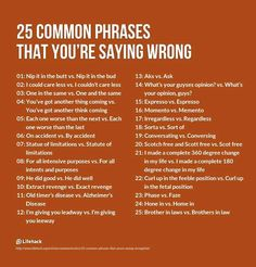25 common phrases that you are saying wrong. #4 surprised me. #13 drives me bonkers!