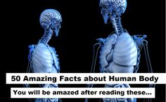 50 Amazing Facts about Human Body you may never heard.