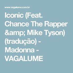 Iconic (Feat. Chance The Rapper & Mike Tyson) (tradução) - Madonna - VAGALUME