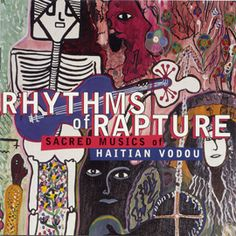 Rhythms of Rapture: Sacred Musics of Haitian Vodou by Various Artists - . Cuts from live Vodou ceremonies are juxtaposed with performances by well-known Haitian artists, such as Boukman Experyans, RaRa Machine, Boukan Ginen and RAM.