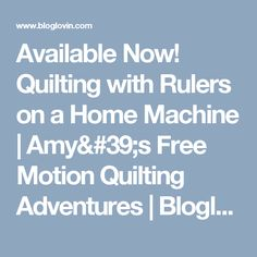 Available Now! Quilting with Rulers on a Home Machine | Amy's Free Motion Quilting Adventures | Bloglovin'