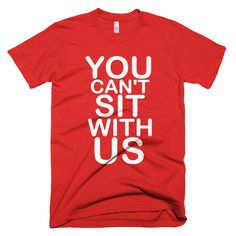 You Can't Sit With Us T-Shirt - #MeanGirls #YouCantSitWithUs PHORMULATEES.COM