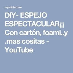 DIY- ESPEJO ESPECTACULAR¡¡¡ Con cartón, foami..y .mas cositas - YouTube