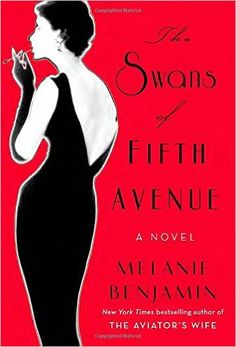 "The Swans of Fifth Avenue: A Novel - Melanie Benjamin: Take ""Gossip Girl"" and move it to the 50′s. It's a true story about a famous writer that becomes BFFs with NYC socialites, and then airs their dirty laundry in a magazine article. Be prepared to laugh...out loud."