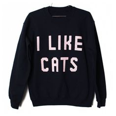 I Like Cats Sweatshirt (Select Size) ($26.00) found on Polyvore. I basically just need it