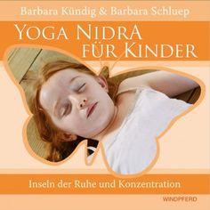 Barbara Kündig & Barbara Schluep Yoga Nidra für Kinder Inseln der Ruhe und Konzentration http://www.windpferd.de/fruhjahrsneuheiten-2015/yoga-nidra-fur-kinder.html