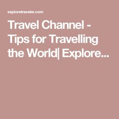 Travel Channel - Tips for Travelling the World Travel Channel, Travel Information, Travel Destinations, Explore, World, Tips, Travelling, Road Trip Destinations, Destinations