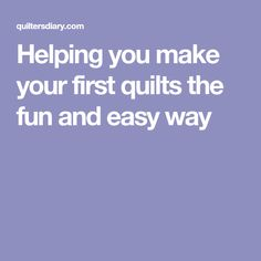 Helping you make your first quilts the fun and easy way