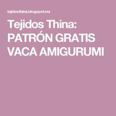 Tejidos Thina: PATRÓN GRATIS VACA AMIGURUMI