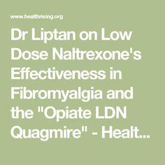 "Dr Liptan on Low Dose Naltrexone's Effectiveness in Fibromyalgia and the ""Opiate LDN Quagmire"" - Health Rising Chronic Pain, Fibromyalgia, Low Dose Naltrexone, Pray For Strength, Crps, Chronic Fatigue Syndrome, Autoimmune, Arthritis, Medical"